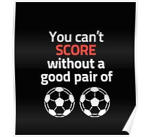 You can't score without a good pair of Football T-shirts & Hoodies Poster