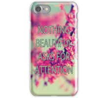 Nothing Beautiful Asks For Attn iPhone Case/Skin