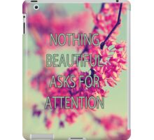 Nothing Beautiful Asks For Attn iPad Case/Skin
