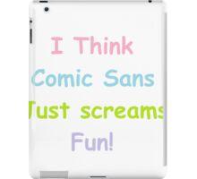 I think comic sans just screams fun! iPad Case/Skin