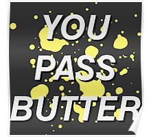 You Pass Butter Poster