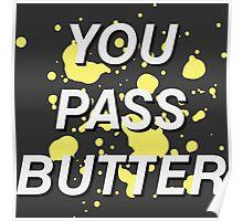 You Pass Butter Poster