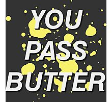 You Pass Butter Photographic Print