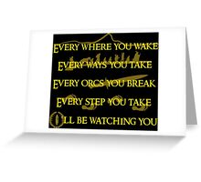 Every Orcs you Break Eye'll be watching you Greeting Card