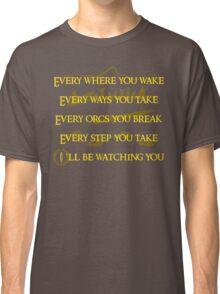 Every Orcs you Break Eye'll be watching you Classic T-Shirt