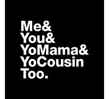 Me&You&YouMama&YoCousinToo Photographic Print