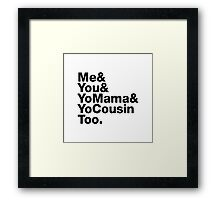 Me&You&YouMama&YoCousinToo - Clear Background  Framed Print