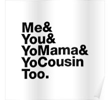 Me&You&YouMama&YoCousinToo - Clear Background  Poster