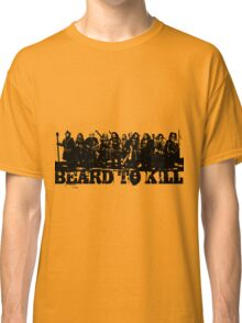 Beard To Kill! Classic T-Shirt