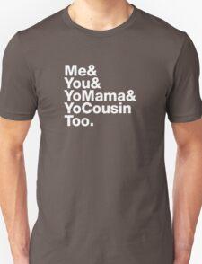 Me&You&YouMama&YoCousinToo T-Shirt