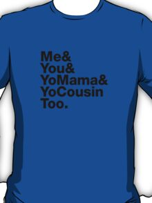 Me&You&YouMama&YoCousinToo - Clear Background  T-Shirt
