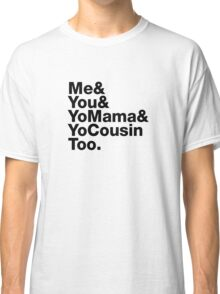 Me&You&YouMama&YoCousinToo - Clear Background  Classic T-Shirt