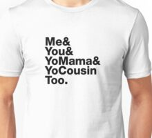 Me&You&YouMama&YoCousinToo - Clear Background  Unisex T-Shirt
