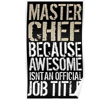 Hilarious 'Master Chef because Badass Isn't an Official Job Title' Tshirt, Accessories and Gifts Poster