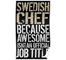 Hilarious 'Swedish Chef because Badass Isn't an Official Job Title' Tshirt, Accessories and Gifts Poster