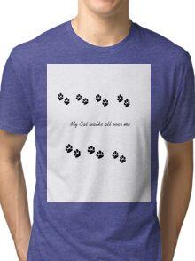 my cat walks all over me Tri-blend T-Shirt