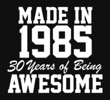 'Made in 1985, 30 Years of Being Awesome' T-shirts, Hoodies, Accessories and Gifts by Albany Retro