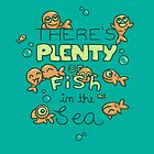There's Plenty of Fish in the Sea by Lili Batista