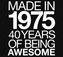 'Made In 1975 40 Years of Being Awesome' T-shirts, Hoodies, Accessories and Gifts T-Shirt