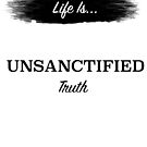 life is Unsanctified Truth by oduaine