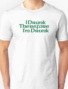 I Drank Therefore I'm Drunk T-Shirt