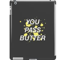 You Pass Butter iPad Case/Skin