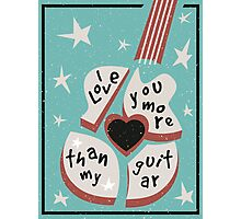 I Love You More Than My Guitar Photographic Print