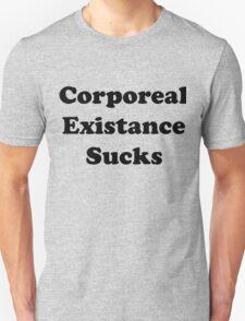 Corporeal Existance Sucks Unisex T-Shirt