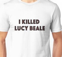 I KILLED LUCY BEALE Unisex T-Shirt