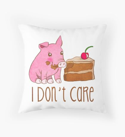 I Don't Care.  Throw Pillow