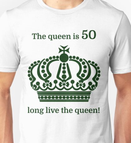 The queen is 50 long live the queen! Unisex T-Shirt