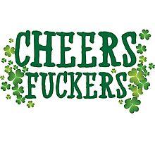 Cheers Fuckers Photographic Print