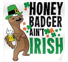 Honey Badger Ain't Irish Poster