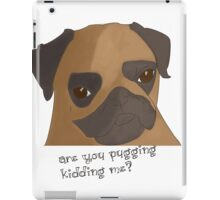 Are you pugging kidding me? iPad Case/Skin