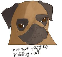 Are you pugging kidding me? by DarkStarGW