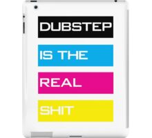 Dubstep Is The Real Shit iPad Case/Skin