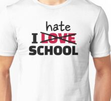 I hate school  Unisex T-Shirt