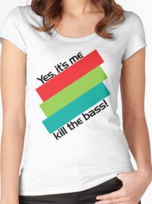 Yes, It's Me. Kill The Bass! Women's Fitted Scoop T-Shirt