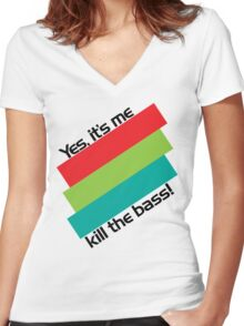 Yes, It's Me. Kill The Bass! Women's Fitted V-Neck T-Shirt
