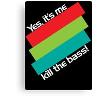 Yes, It's Me. Kill The Bass! Canvas Print