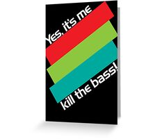 Yes, It's Me. Kill The Bass! Greeting Card