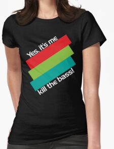 Yes, It's Me. Kill The Bass! Womens Fitted T-Shirt