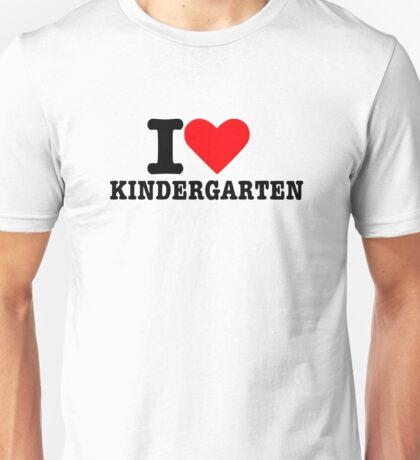 I love kindergarten Unisex T-Shirt