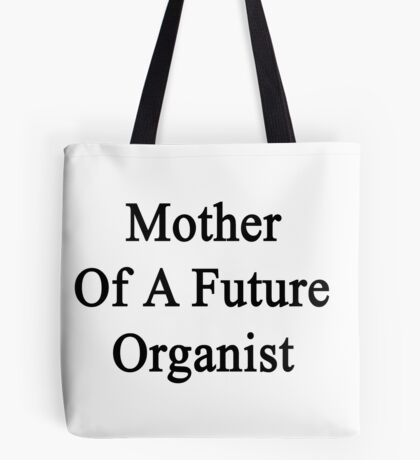 Mother Of A Future Organist  Tote Bag