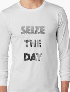 Sieze the day! Long Sleeve T-Shirt