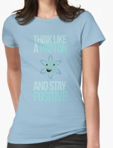 Excuse Me While I Science: Think Like A Proton and Stay Positive Womens Fitted T-Shirt