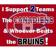 I support 2 teams - Montreal Canadiens Photographic Print