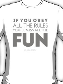 If You Obey All The Rules You'll Miss All The Fun Katherine Hepburn T-Shirt