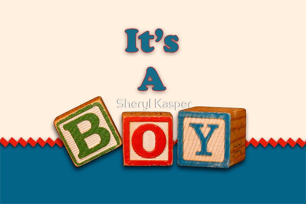 It's a Boy by Sheryl Kasper