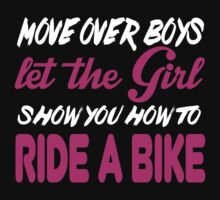 Move Over Boys Let The Girl Show You How To Ride A Bike - TShirts & Hoodies by awesomearts